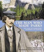 The Man Who Made Parks : The Story of Parkbuilder Frederick Law Olmsted - Frieda Wishinsky