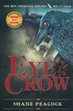 Eye Of The Crow : The Boy Sherlock Holmes - His 1st Case - Shane Peacock