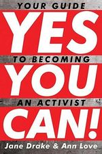 Yes You Can! : Your Guide to Becoming an Activist - Jane Drake