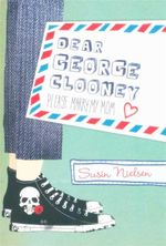 Dear George Clooney : Please Marry My Mom - Susin Nielsen