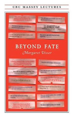 Beyond Fate : Massey Lectures Series - Margaret Visser