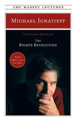 The Rights Revolution : Massey Lectures - Professor Michael Ignatieff