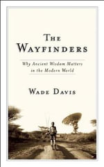 The Wayfinders : Why Ancient Wisdom Matters in the Modern World - Wade Davis