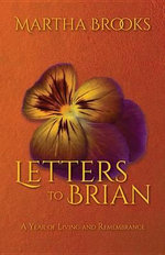 Letters to Brian : A Year of Living and Remembrance - Martha Brooks