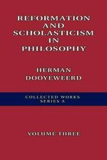 Reformation and Scholasticism in Philosophy - Herman Dooyeweerd