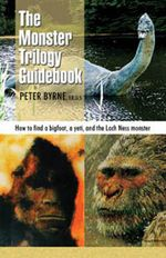 Monster Trilogy Guidebook : How to Find a Bigfoot, a Yeti & the Loch Ness Monster - Peter Byrne