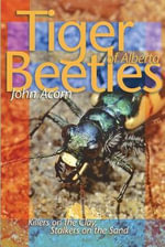 Tiger Beetles of Alberta : Killers on the Clay, Stalkers on the Sand - John Acorn