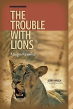 The Trouble with Lions : A Glasgow Vet in Africa - Jerry Haigh