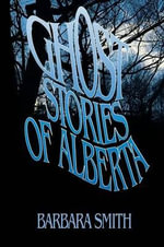 Ghost Stories of Alberta - Barbara Smith