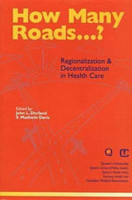 How Many Roads...? : Regionalization and Decentralization in Health Care - John Dorland