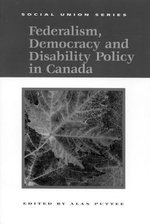 The Social Union and Disability Policy : Federalism, Democracy and Disability Policy in Canada - Alan Puttee