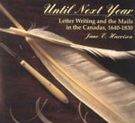 Until Next Year : Letter Writing and the Mails in the Canadas, 1640-1830 - Jane E. Harrison