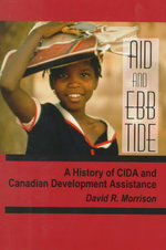Aid and Ebb Tide : A History of CIDA and Canadian Development Assistance - David R. Morrison
