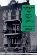 Making Do : Women, Family and Home in Montreal During the Great Depression - Denyse Baillargeon