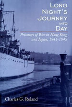 Long Night's Journey into Day : Prisoners of War in the Far East, 1941-1945 - Charles G. Roland