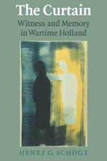 The Curtain : Witness and Memory in Wartime Holland - Henry G. Schogt