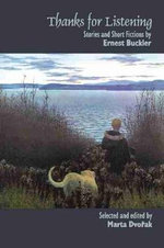Thanks for Listening : Stories and Short Fictions by Ernest Buckler - Ernest Buckler