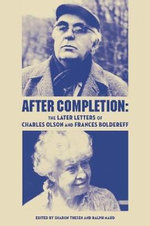 After Completion : The Later Letters of Charles Olson and Frances Boldereff - Boldereff, Frances