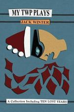 My TWP Plays : A Collection Including Ten Lost Years - Jack Winter