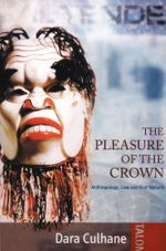 The Pleasure of the Crown : Anthropology, Law and First Nations - Dara Culhane