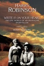 Write It on Your Heart : The Epic World of an Okanagan Storyteller - Harry Robinson