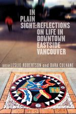 In Plain Sight : Reflections on Life in Downtown Eastside Vancouver
