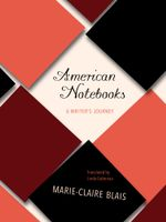 American Notebooks : A Writer's Journey - Marie-Claire Blais