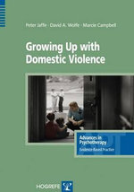 Growing Up with Domestic Violence - Peter G. Jaffe