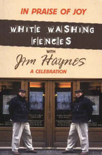 In Praise of Joy : White-Washing Fences with Jim Haynes... A Celebration - Jim Haynes