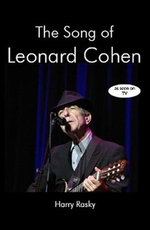 The Song of Leonard Cohen : Portrait of a Poet, a Friendship and a Film - Harry Rasky