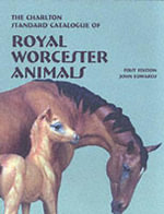 The Charlton Standard Catalogue of Royal Worcester Animals : Millennium edition - John Edwards