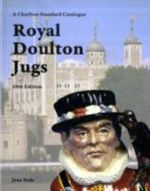 Royal Doulton Jugs : A Charlton Standard Catalogue - Jean Dale