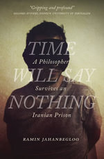 Time Will Say Nothing : A Philosopher Survives an Iranian Prison - Ramin Jahanbegloo