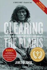 Clearing the Plains : Disease, Politics of Starvation, and the Loss of Aboriginal Life - James W. Daschuk