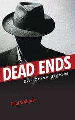 Dead Ends : B.C. Crime Stories - Paul Willcocks