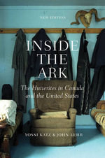 Inside the Ark : The Hutterites in Canada and the United States - Yossi Katz