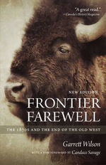 Frontier Farewell : The 1870s and the End of the Old West - Garrett Wilson
