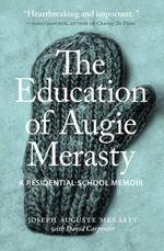 The Education of Augie Merasty : A Residential School Memoir - Joseph Auguste Merasty