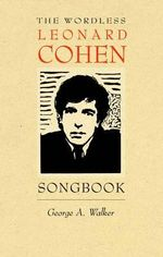 The Wordless Leonard Cohen Songbook : A Biography in 80 Wood Engravings - George A. Walker