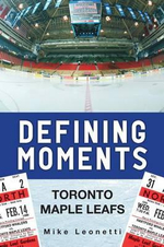 Defining Moments : The Toronto Maple Leafs - Mike Leonetti