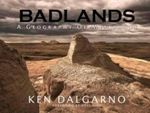 Badlands : A Geography of Metaphors - Ken Dalgarno