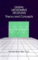 Digital Microwave Receivers : Theory and Concept - James Bao-Yen Tsui