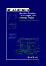 Broadband : Business Services, Technologies and Strategic Impact - David Wright
