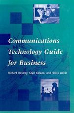 Communications Technology Guide for Business : Communications Management Library - Richard Downey