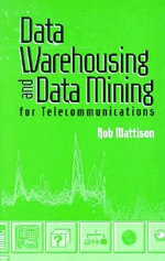 Data Warehousing and Data Mining for Telecommunications - Robert M. Mattison