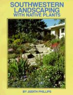 Southwestern Landscaping with Native Plants - Judith Phillips