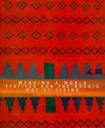 Weaving a World : Textiles and the Navajo Way of Seeing - Roseann Sandoval Willink