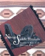 Navajo Saddle Blankets : Textiles to Ride in the American West
