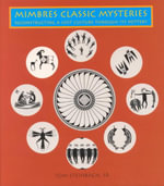 Mimbres Classic Mysteries : Reconstructing a Lost Culture Through Its Pottery - Tom Steinbach