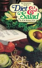 The Vegetarian Guide to Diet and Salad - Norman W. Walker